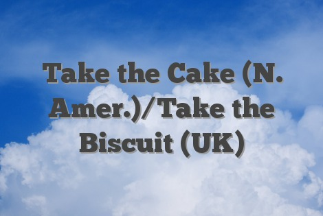 Take the Cake (N. Amer.)/Take the Biscuit (UK) - English Idioms ...
