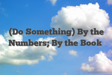 (Do Something) By the Numbers; By the Book