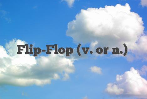 Flip-Flop (v. or n.)
