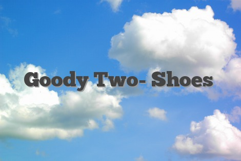 Goody Two- Shoes