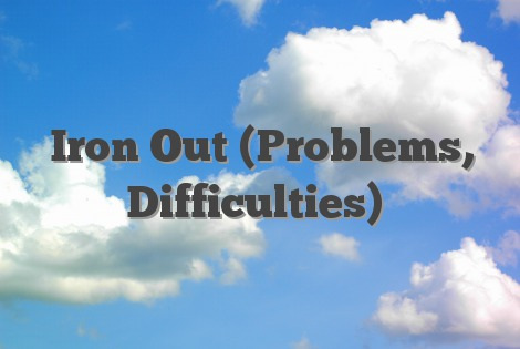 Iron Out (Problems, Difficulties)