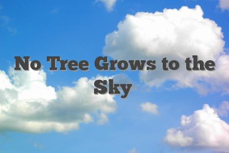 No Tree Grows to the Sky