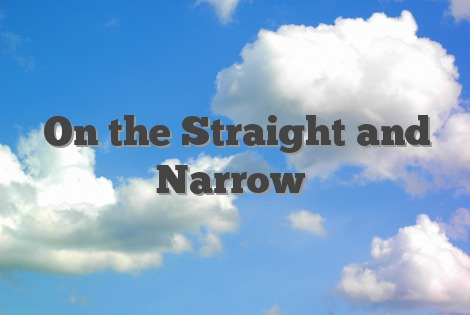 On the Straight and Narrow