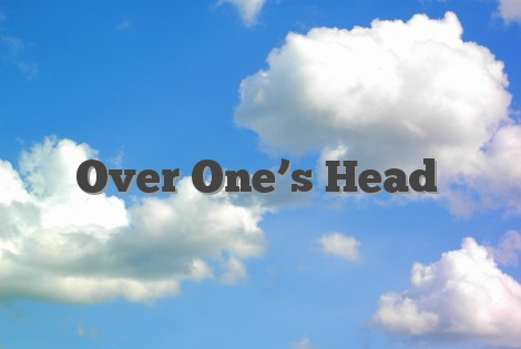 Over One's Head