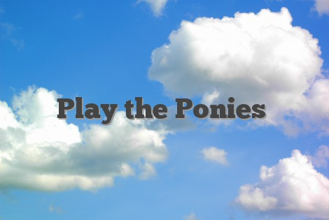 Play the Ponies