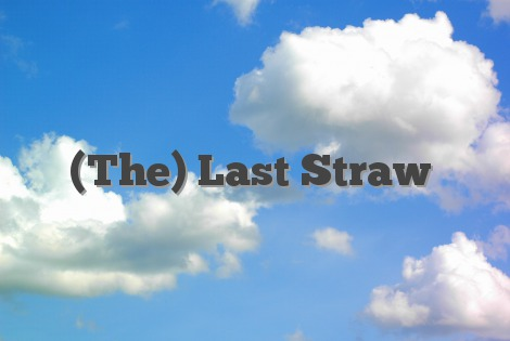 (The) Last Straw