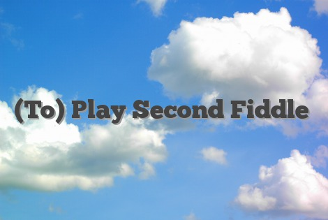 (To) Play Second Fiddle