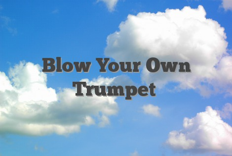 Blow Your Own Trumpet