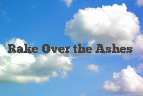 Rake Over the Ashes