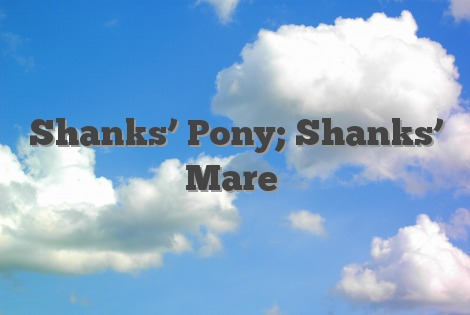 Shanks' Pony; Shanks' Mare