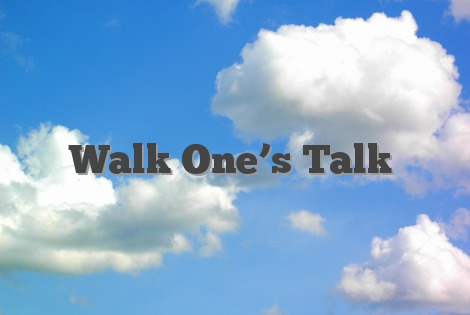 Walk One's Talk