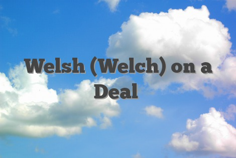 Welsh (Welch) on a Deal