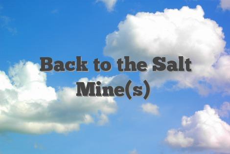 Back to the Salt Mine(s)