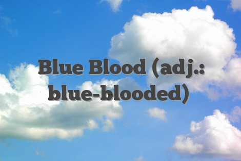 Blue Blood (adj.: blue-blooded)