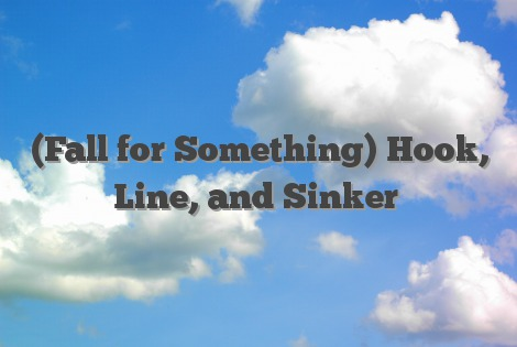 (Fall for Something) Hook, Line, and Sinker