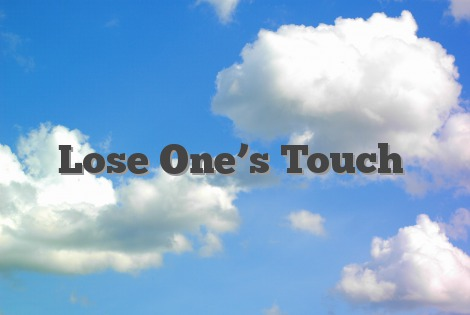 Lose One's Touch