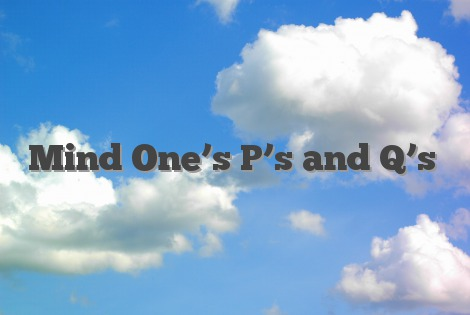 Mind One's P's and Q's