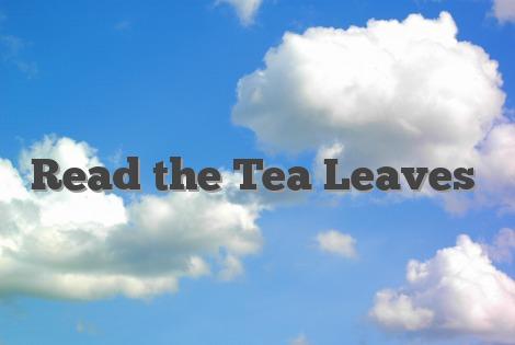 Read the Tea Leaves