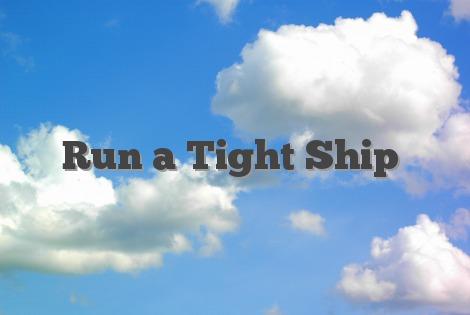 Run a Tight Ship