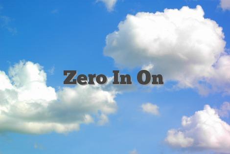 Zero In On