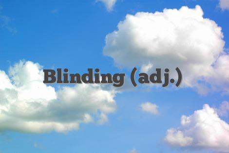Blinding (adj.)