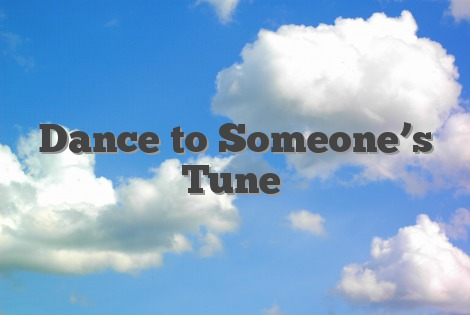 Dance to Someone's Tune