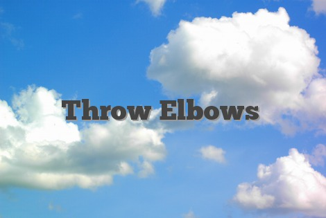 Throw Elbows