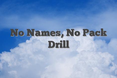 No Names, No Pack Drill