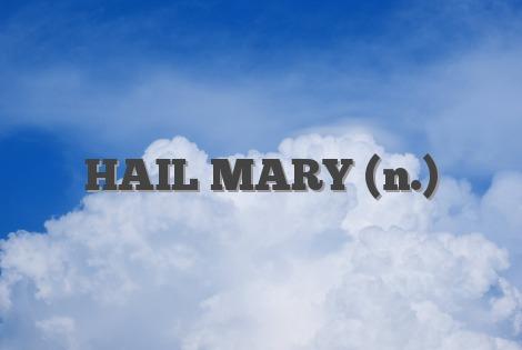 HAIL MARY (n.)