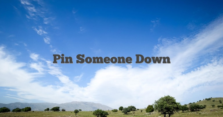 Pin Someone Down