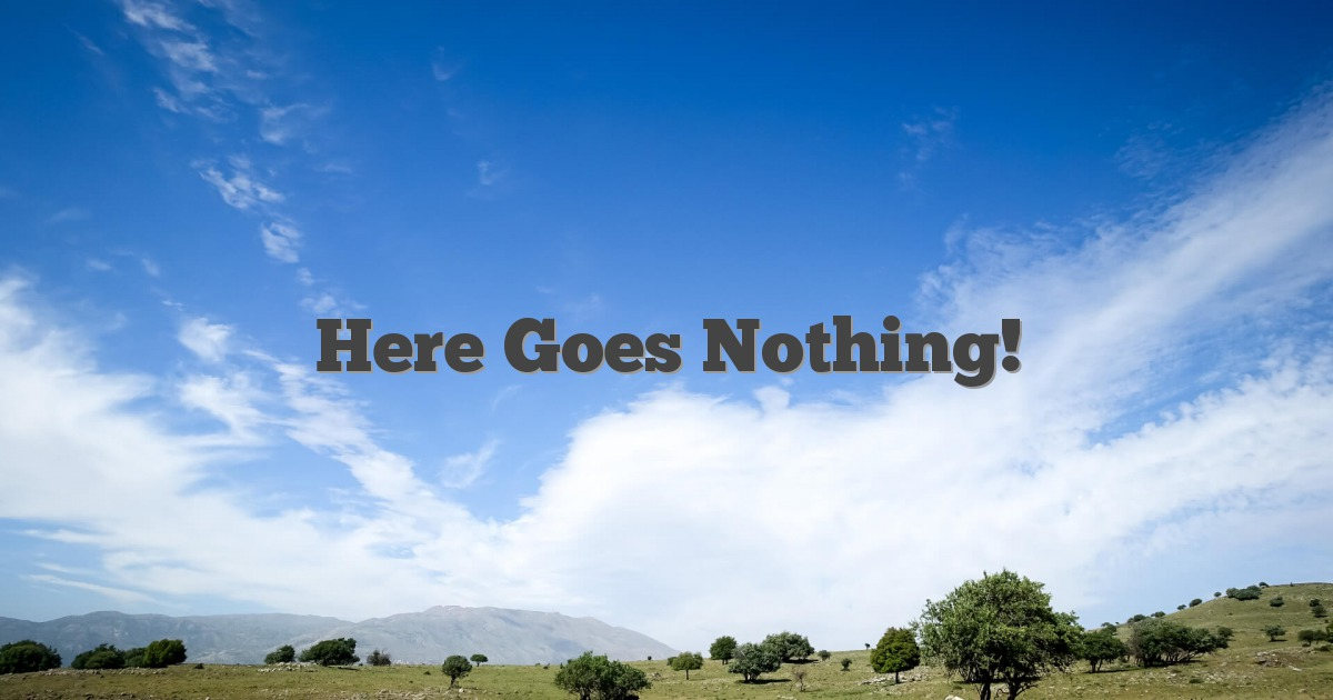 Here Goes Nothing! - English Idioms & Slang Dictionary