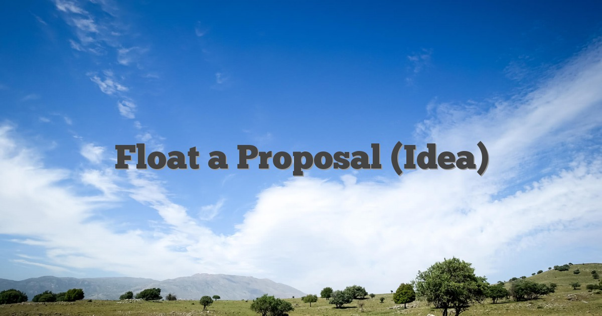 Float a Proposal (Idea)