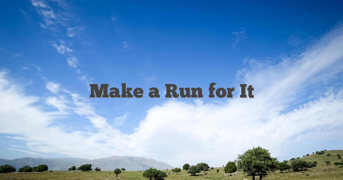 Make a Run for It