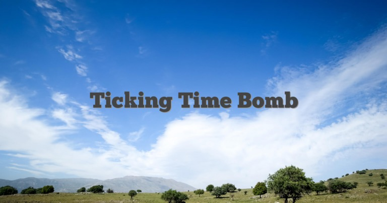 Ticking Time Bomb