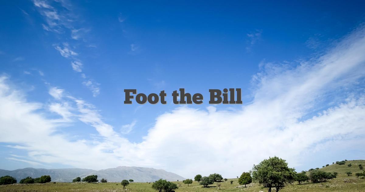 Foot the Bill