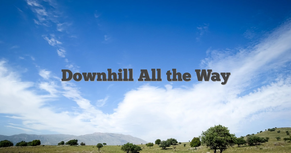 Downhill All the Way