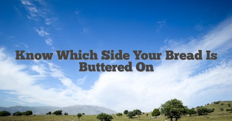 Know Which Side Your Bread Is Buttered On