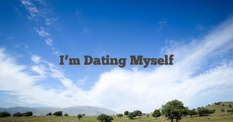 I'm Dating Myself
