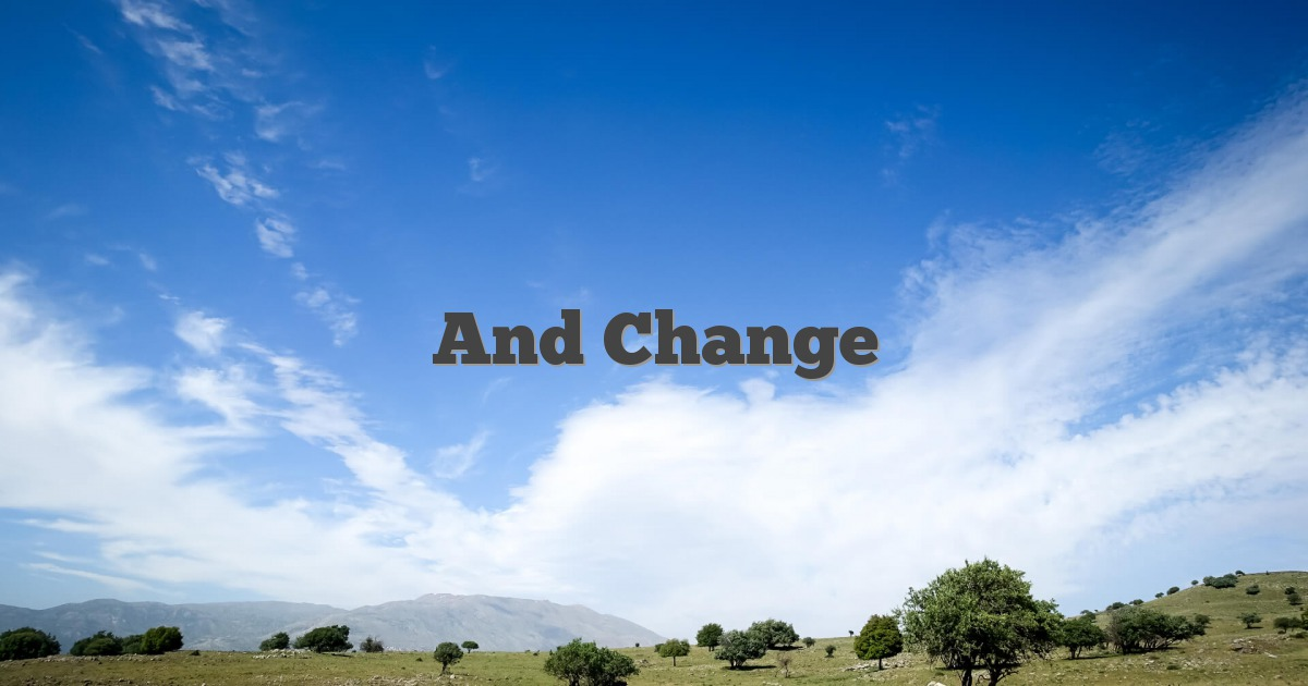 And Change