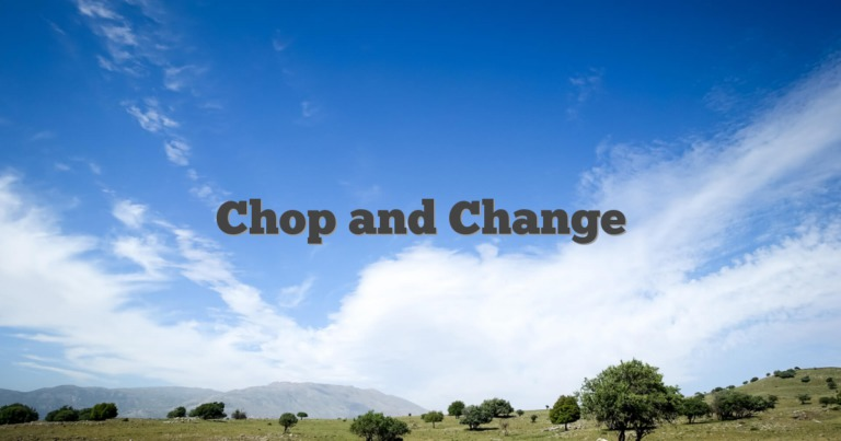 Chop and Change