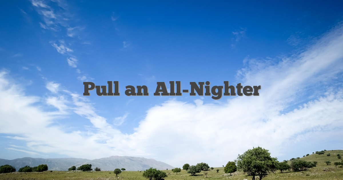 Pull an All-Nighter