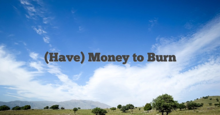 (Have) Money to Burn