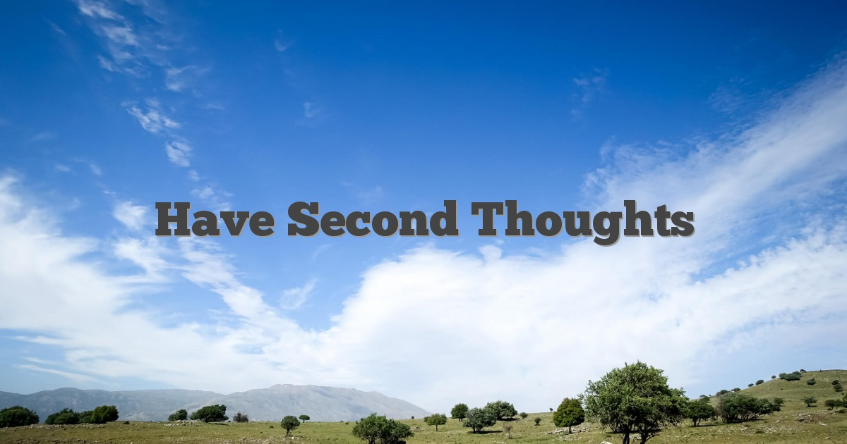 Have Second Thoughts