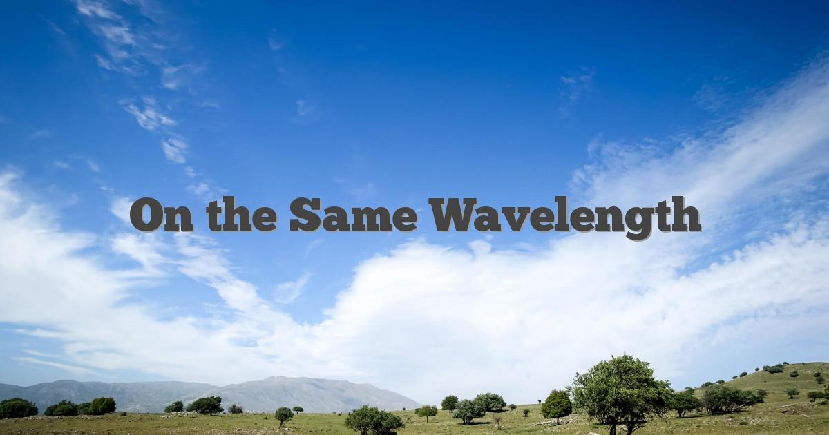 On the Same Wavelength
