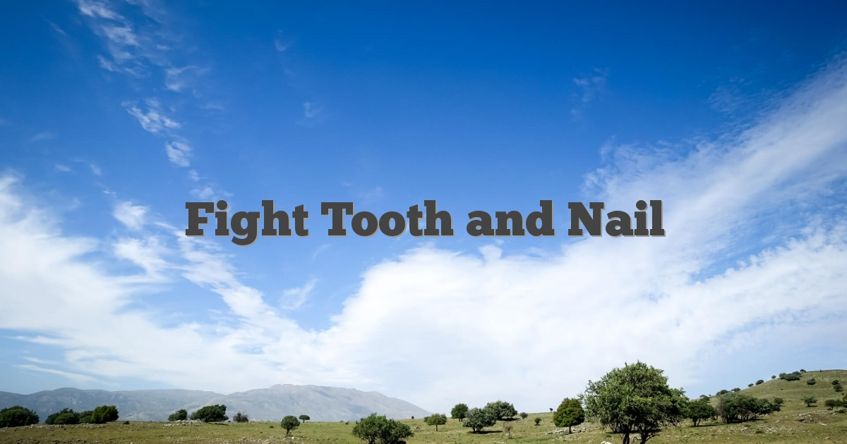 Fight Tooth and Nail
