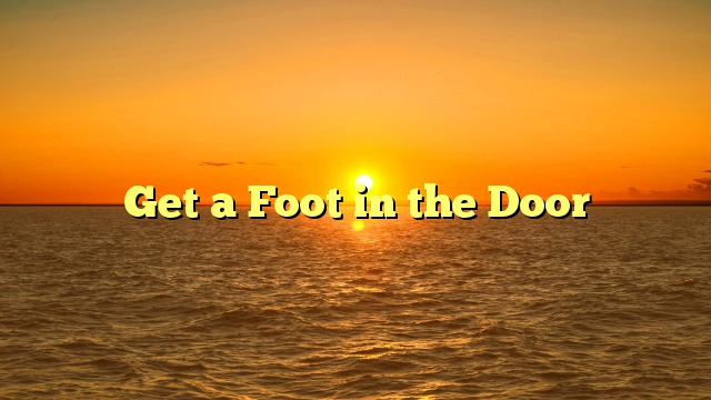 Get a Foot in the Door