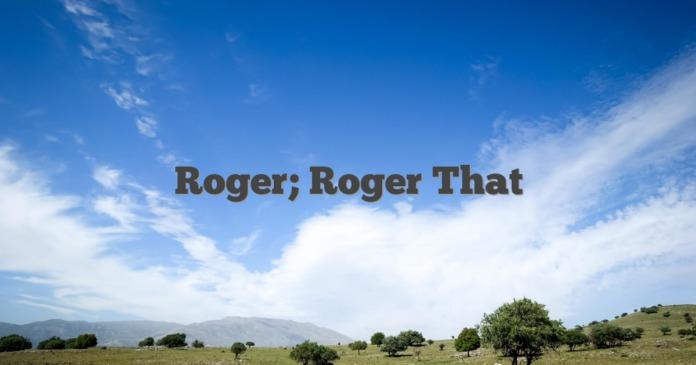 Roger; Roger That