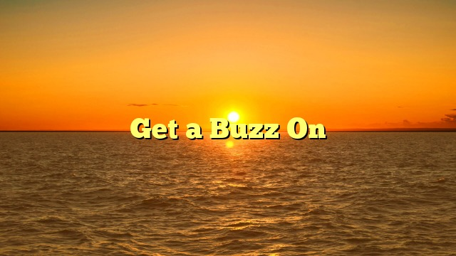 Get a Buzz On