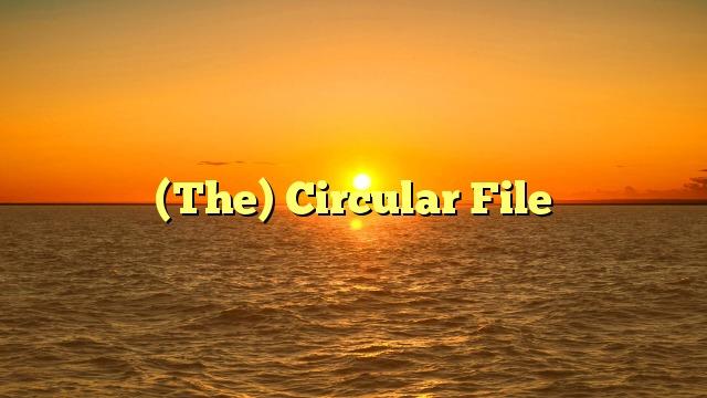 (The) Circular File